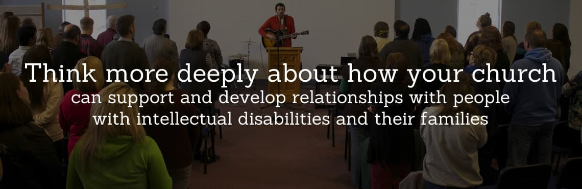 Think more deeply about how your church can support and develop relationships with people with intellectual disabilities and their families