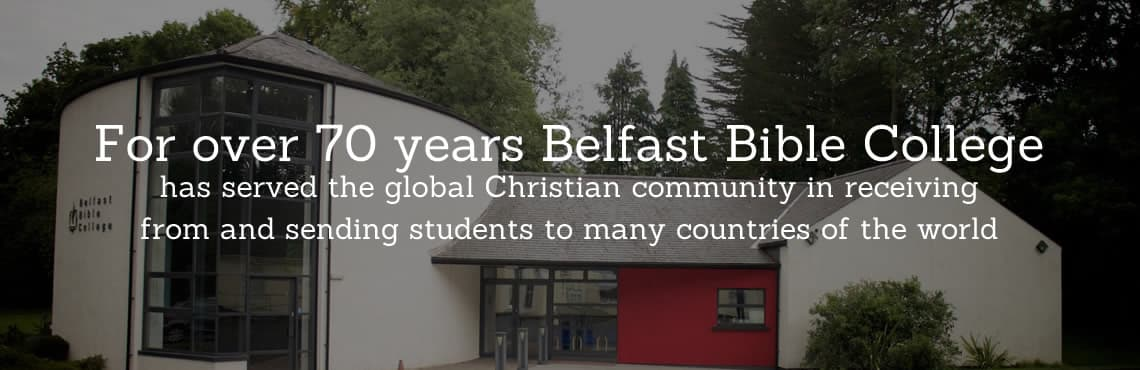 For over 70 years Belfast Bible College, has served the global Christian community in receiving from and sending students to many countries of the world.