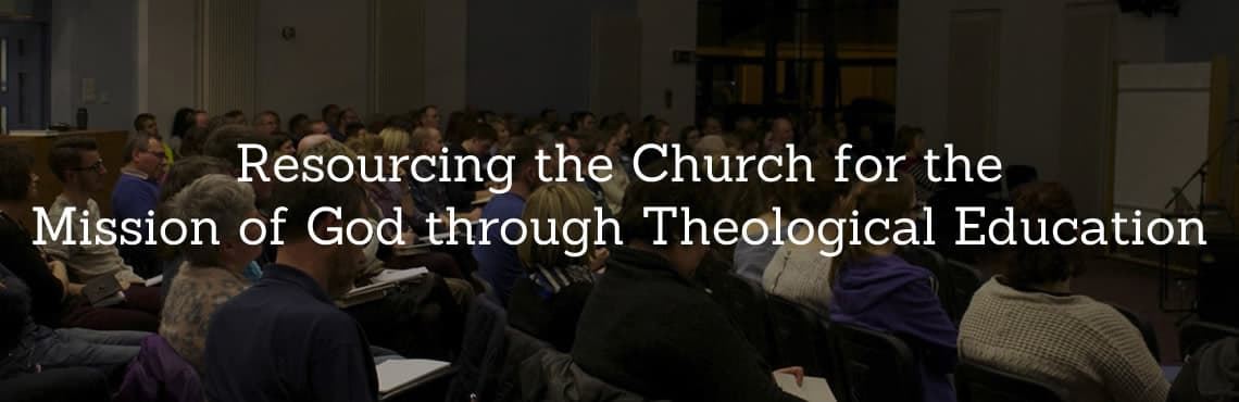 Resourcing the Church for the Mission of God through Theological Education