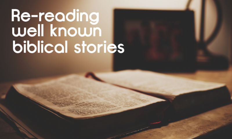 Re-reading well known biblical stories